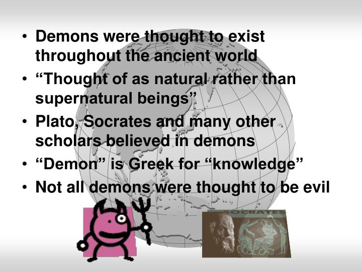 Demons were thought to exist throughout the ancient world