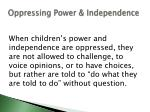 oppressing power independence
