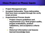 close project or phase inputs