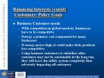 balancing interests contd customers policy goals