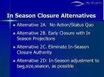 in season closure alternatives