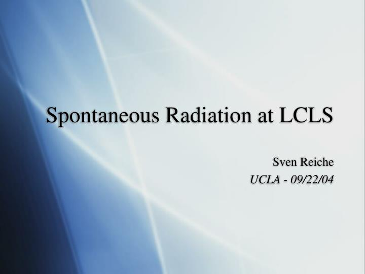 spontaneous radiation at lcls n.