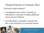 frequent exposure to traumatic stress