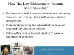 how has law enforcement become more stressful