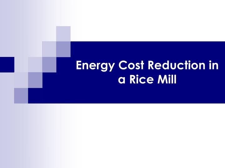 energy cost reduction in a rice mill n.