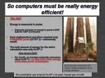 so computers must be really energy efficient