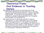 theoretical frame oral evidences in teaching history