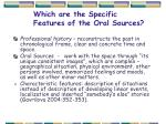 which are the specific features of the oral sources
