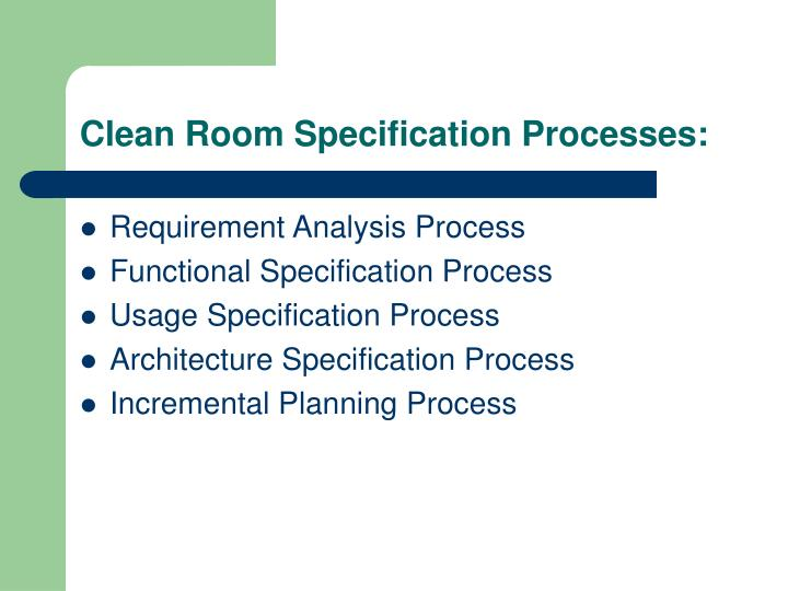 Clean Room Specification Processes: