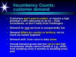 incumbency counts customer demand