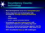 incumbency counts technology