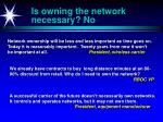 is owning the network necessary no