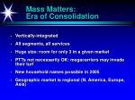 mass matters era of consolidation
