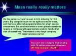 mass really really matters