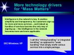 more technology drivers for mass matters