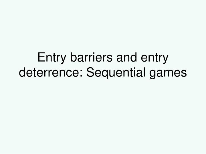 entry barriers and entry deterrence sequential games n.