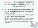 example 1 pre emptive investment decisions and credible threats in the aircraft industry
