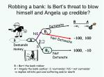 robbing a bank is bert s threat to blow himself and angela up credible