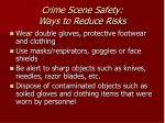 crime scene safety ways to reduce risks