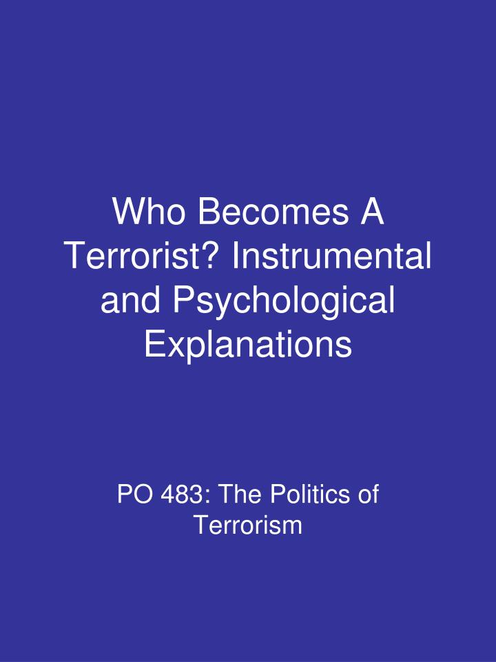 who becomes a terrorist instrumental and psychological explanations n.