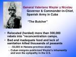 general valeriano weyler y nicolau governor commander in chief spanish army in cuba the butcher
