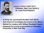joseph pulitzer 1847 1911 publisher new york world st louis post dispatch