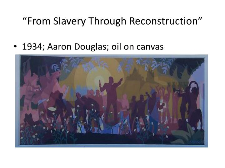 """""""From Slavery Through Reconstruction"""""""