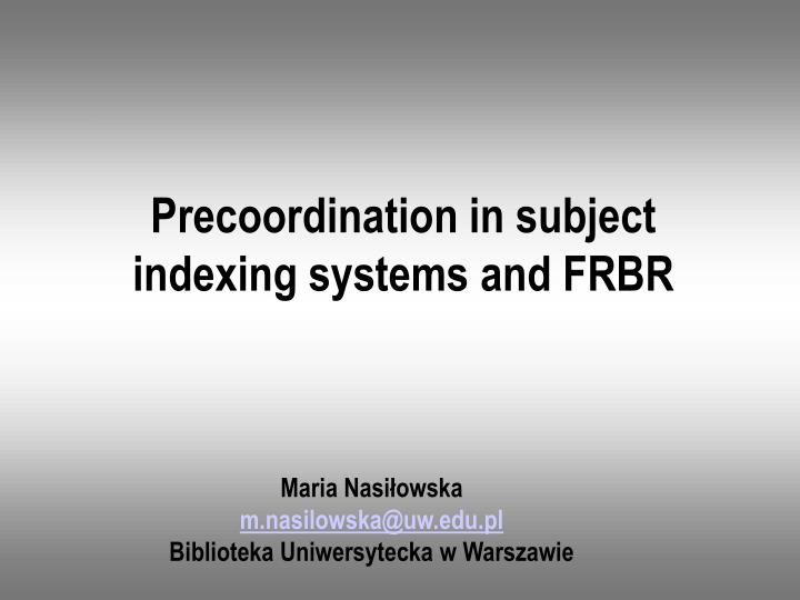 precoordination in subject indexing systems and frbr n.