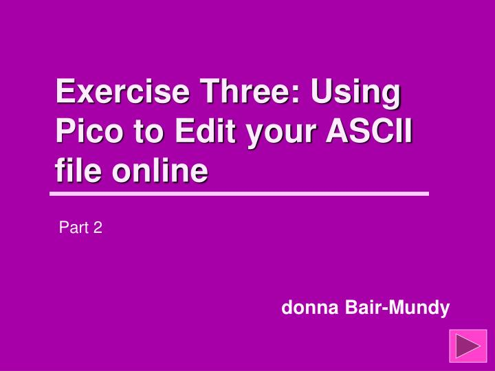 exercise three using pico to edit your ascii file online n.