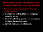 what goes on your cell phone stays on your cell phone and everywhere