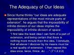 the adequacy of our ideas