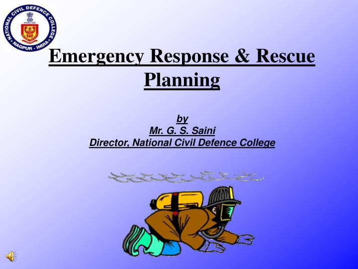 emergency response rescue planning by mr g s saini director national civil defence college n.