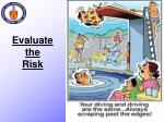 evaluate the risk
