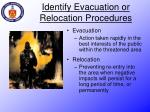 identify evacuation or relocation procedures