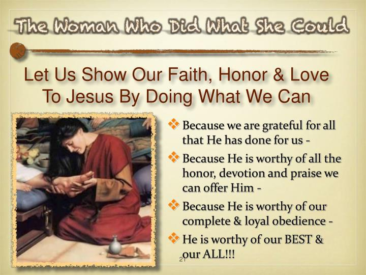 Let Us Show Our Faith, Honor & Love To Jesus By Doing What We Can