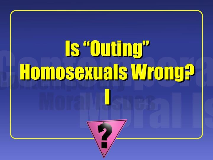 is outing homosexuals wrong n.