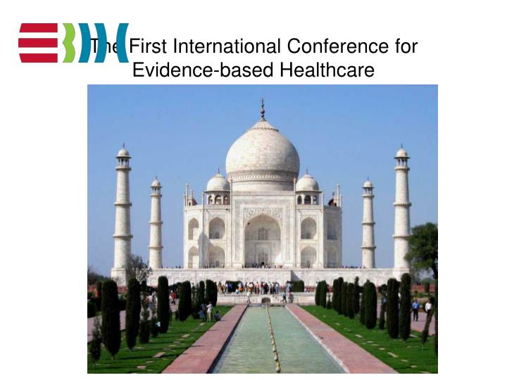 the first international conference for evidence based healthcare n.