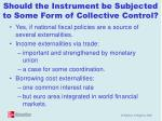 should the instrument be subjected to some form of collective control