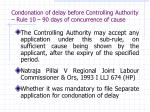 condonation of delay before controlling authority rule 10 90 days of concurrence of cause