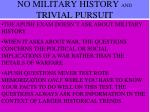 no military history and trivial pursuit