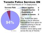 toronto police services on 2006 field results of 174 deployments