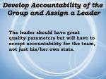develop accountability of the group and assign a leader