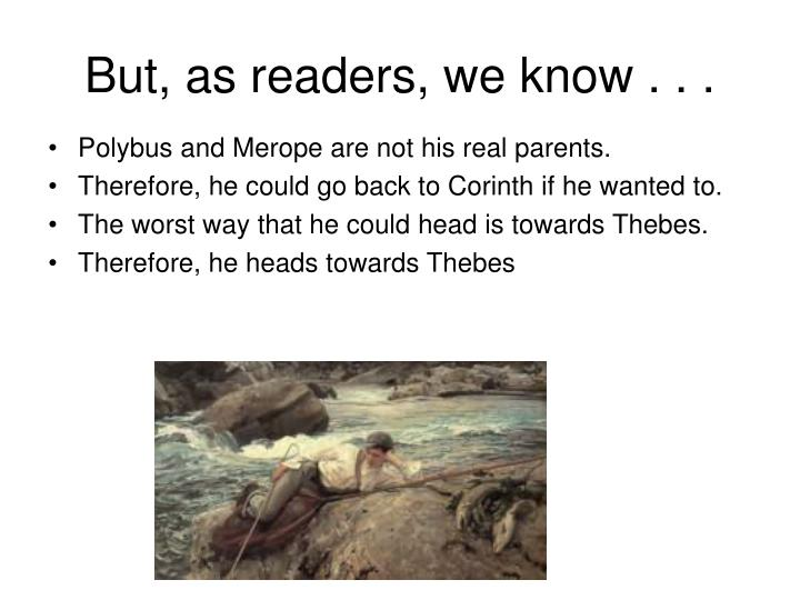 But, as readers, we know . . .