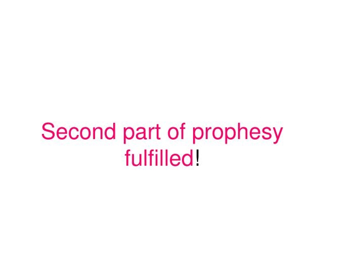 Second part of prophesy fulfilled
