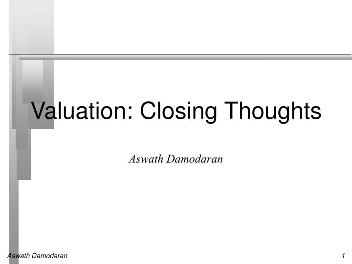 valuation closing thoughts n.