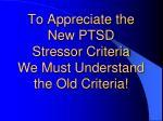 to appreciate the new ptsd stressor criteria we must understand the old criteria