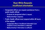 ryan white requests insufficient information