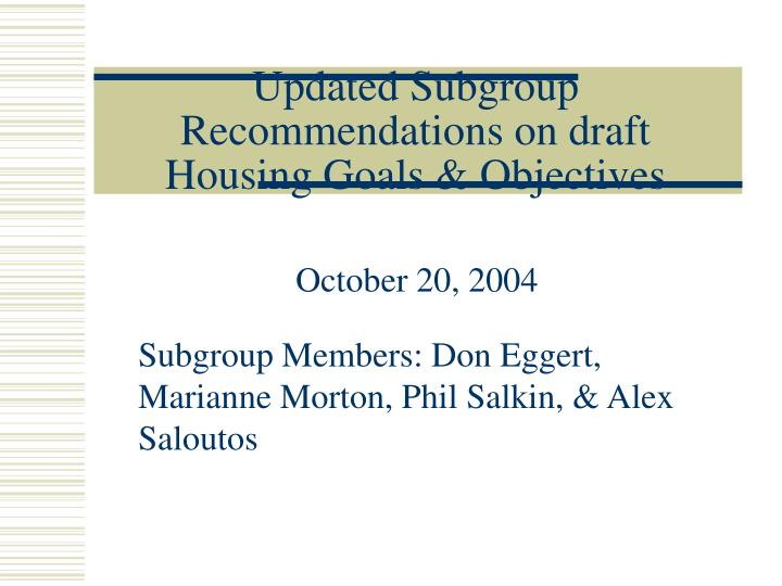 updated subgroup recommendations on draft housing goals objectives n.