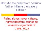 how did the dred scott decision further inflame the slavery debate
