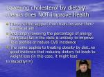 lowering cholesterol by dietary means does not improve health